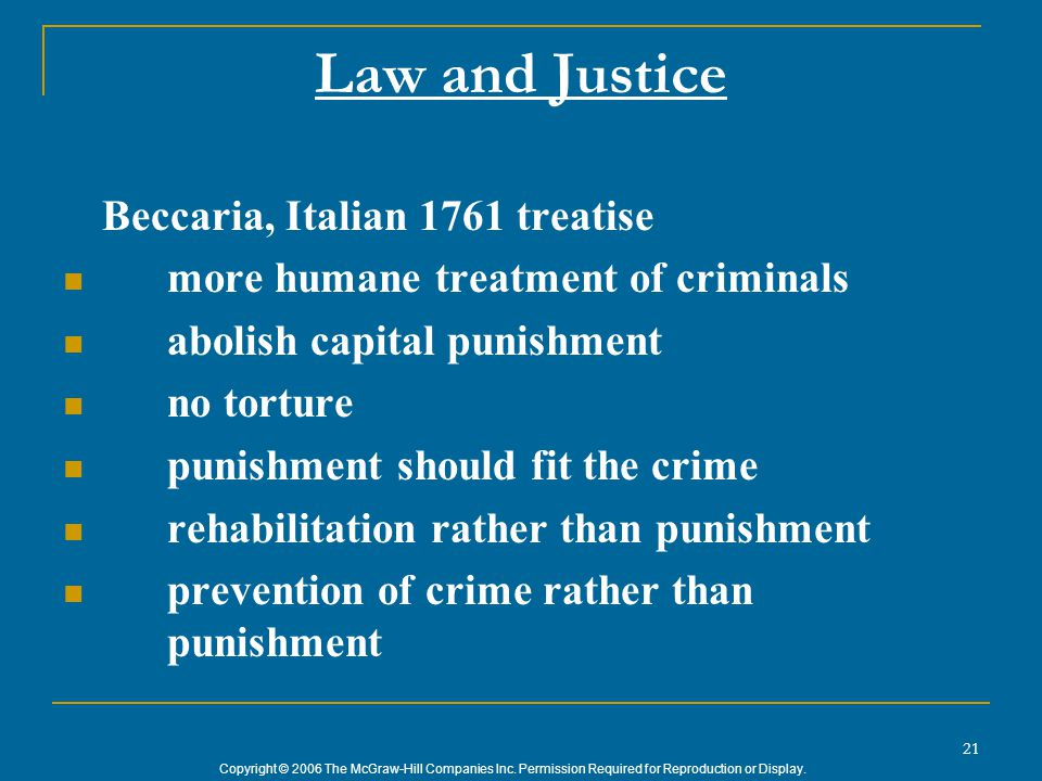 Copyright © 2006 The McGraw-Hill Companies Inc. Permission Required for Reproduction or Display. 21 Law and Justice Beccaria, Italian 1761 treatise mo