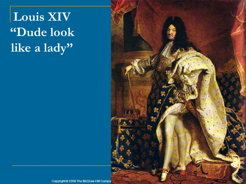 """Copyright © 2006 The McGraw-Hill Companies Inc. Permission Required for Reproduction or Display. 26 Louis XIV """"Dude look like a lady"""""""