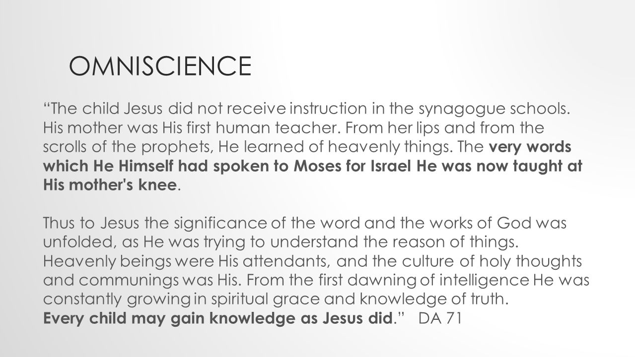 OMNISCIENCE The child Jesus did not receive instruction in the synagogue schools.