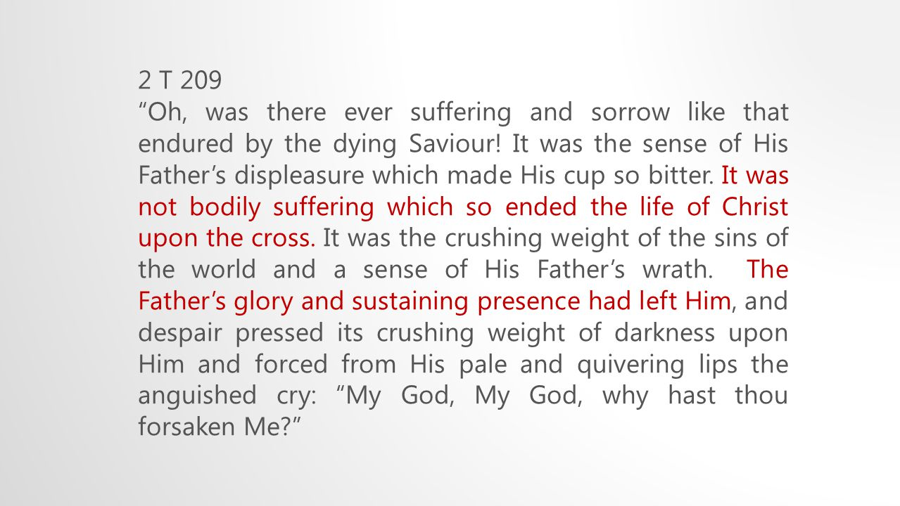2 T 209 Oh, was there ever suffering and sorrow like that endured by the dying Saviour.