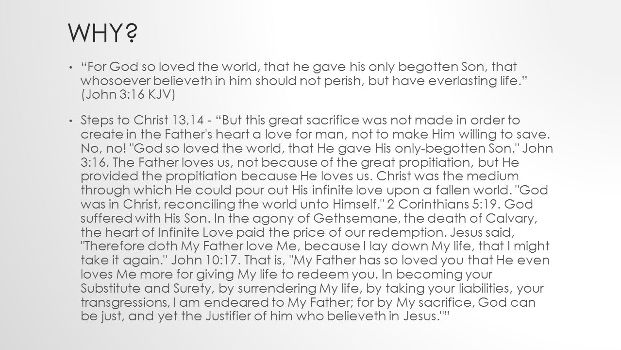 """WHY? """"For God so loved the world, that he gave his only begotten Son, that whosoever believeth in him should not perish, but have everlasting life."""" ("""