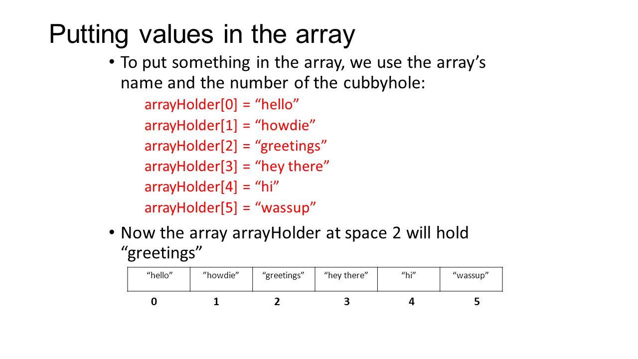 Making and using an array var myArray = new Array() myArray[0] = hey myArray[1] = hi myArray[2] = wassup myArray[3] = greetings myArray[4] = howdie document.write( + myArray[3] + )