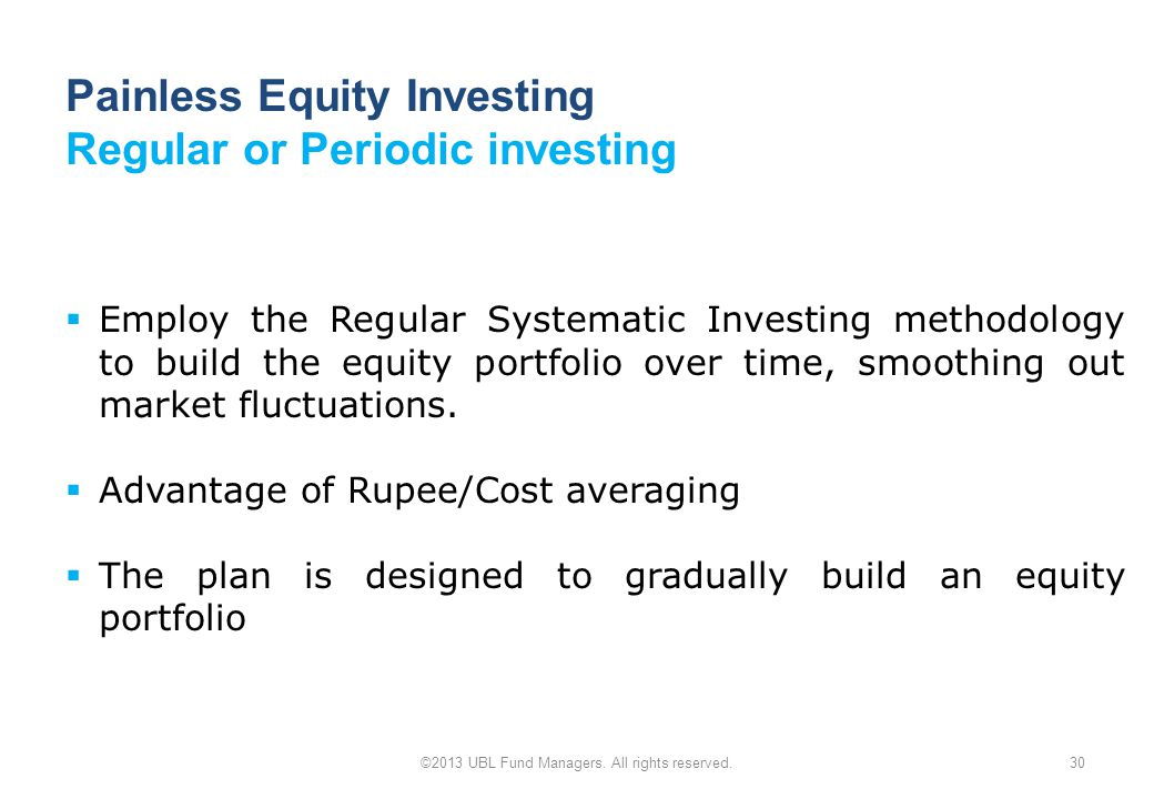 Painless Equity Investing Regular or Periodic investing ©2013 UBL Fund Managers.