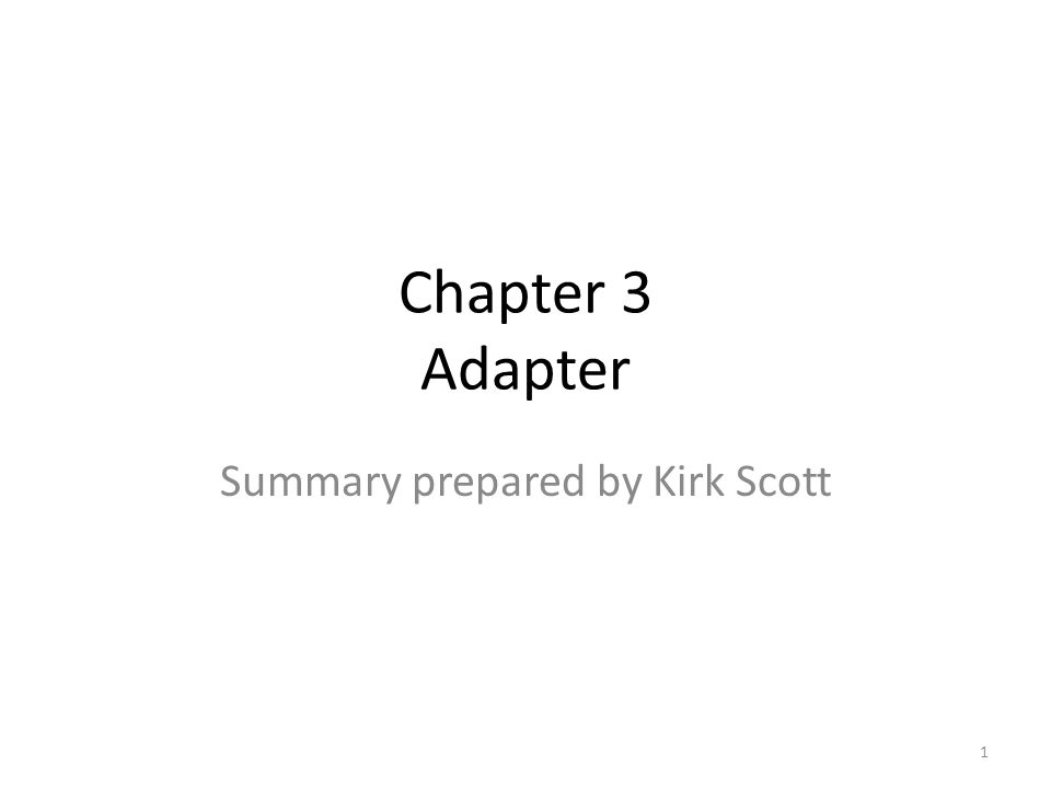 Chapter 3 Adapter Summary prepared by Kirk Scott 1