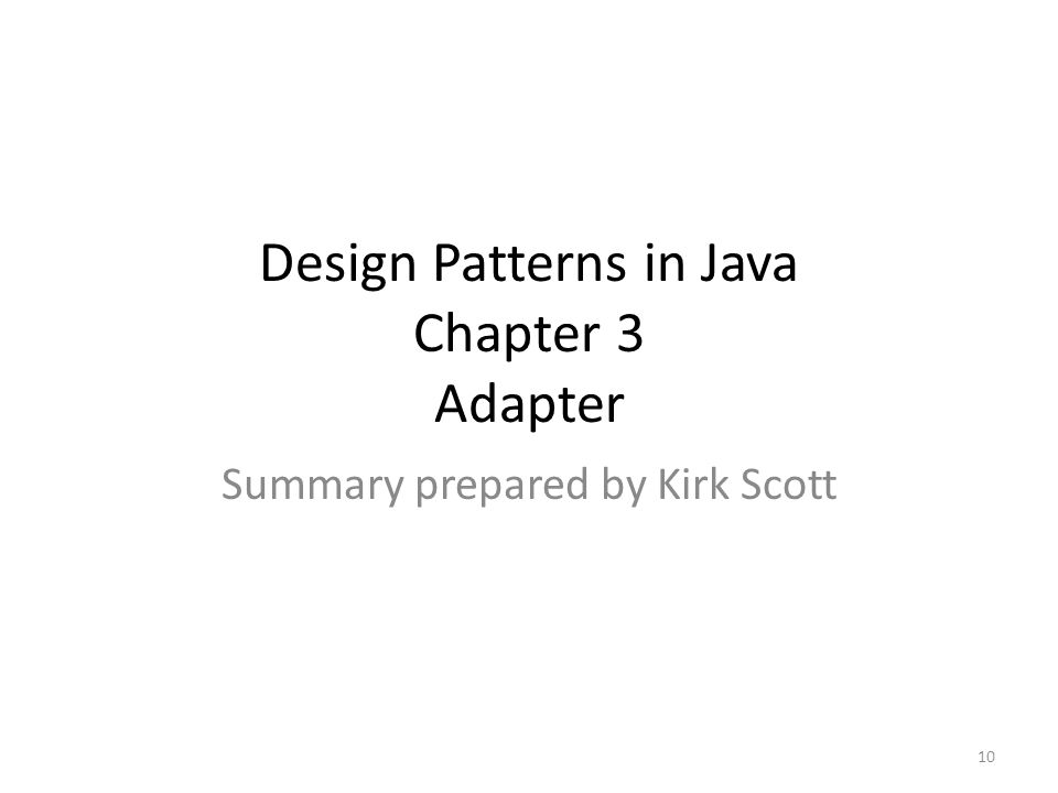Design Patterns in Java Chapter 3 Adapter Summary prepared by Kirk Scott 10
