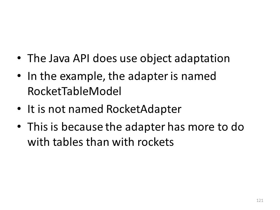 The Java API does use object adaptation In the example, the adapter is named RocketTableModel It is not named RocketAdapter This is because the adapte
