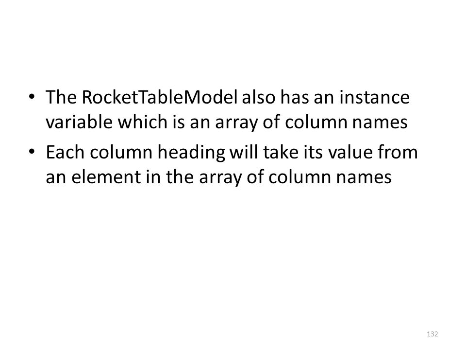 The RocketTableModel also has an instance variable which is an array of column names Each column heading will take its value from an element in the ar
