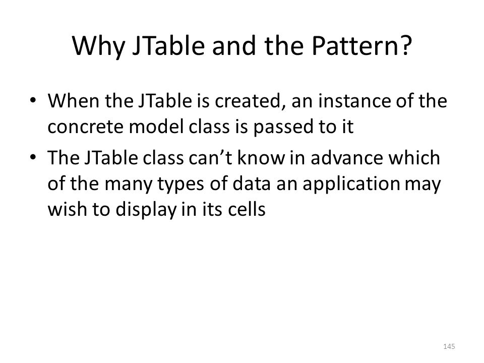 Why JTable and the Pattern.
