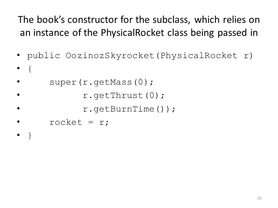 The book's constructor for the subclass, which relies on an instance of the PhysicalRocket class being passed in public OozinozSkyrocket(PhysicalRocke