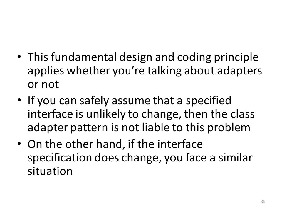 This fundamental design and coding principle applies whether you're talking about adapters or not If you can safely assume that a specified interface