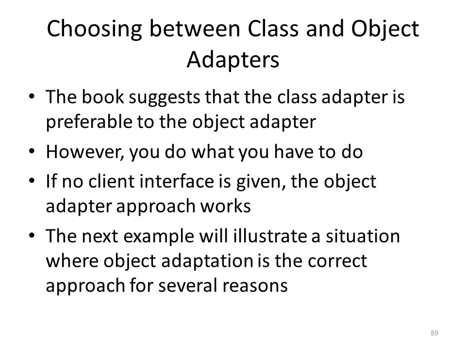 Choosing between Class and Object Adapters The book suggests that the class adapter is preferable to the object adapter However, you do what you have