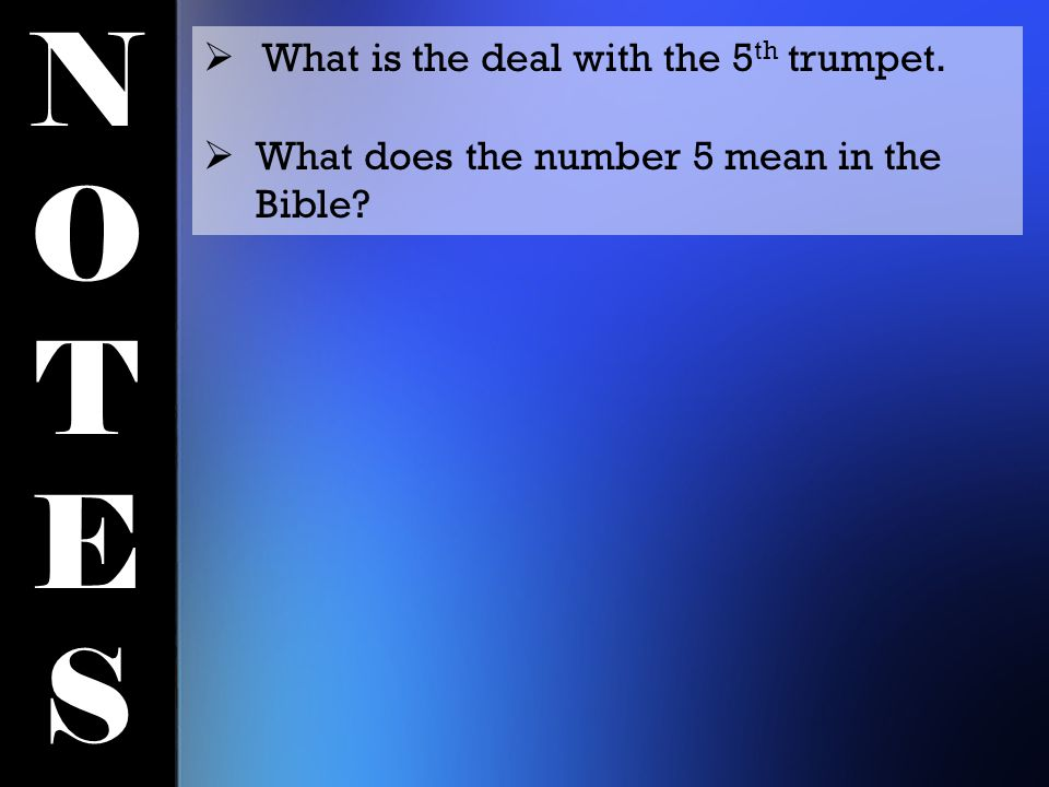 NOTESNOTES  What is the deal with the 5 th trumpet.  What does the number 5 mean in the Bible