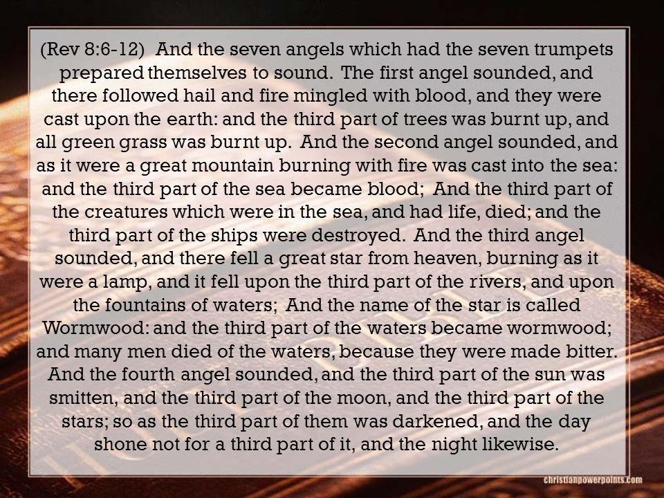 (Rev 8:6-12) And the seven angels which had the seven trumpets prepared themselves to sound.