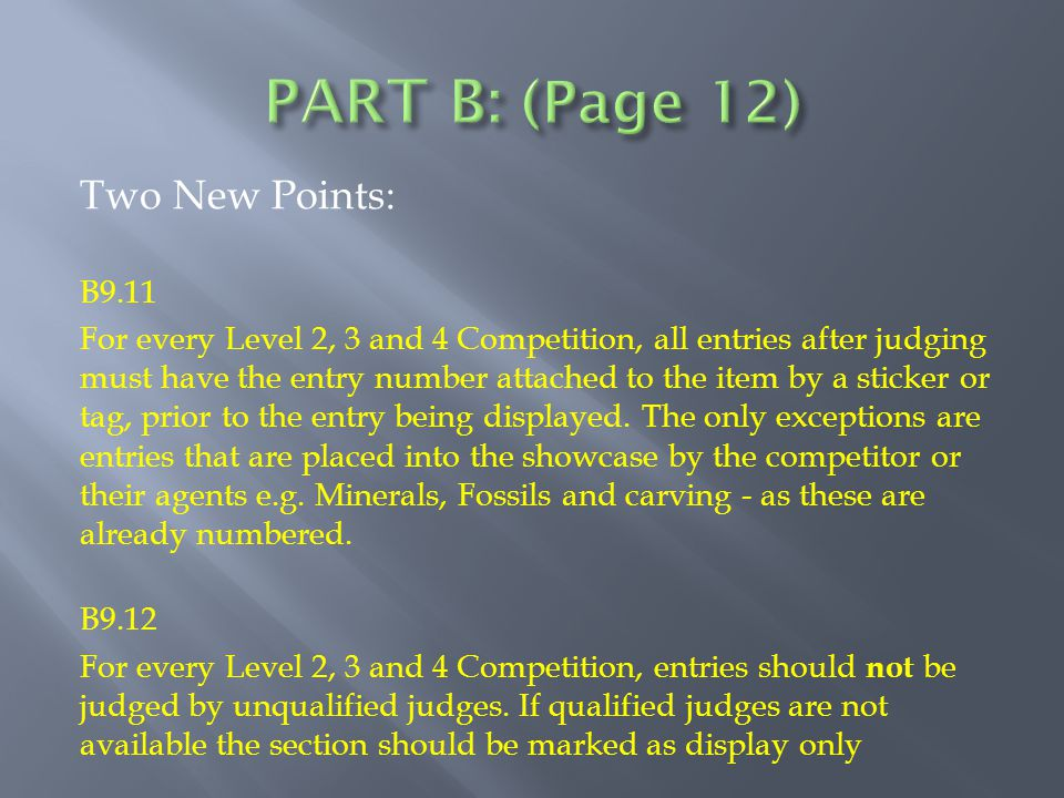 Two New Points: B9.11 For every Level 2, 3 and 4 Competition, all entries after judging must have the entry number attached to the item by a sticker or tag, prior to the entry being displayed.