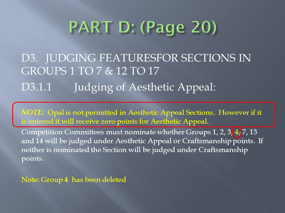 D3.JUDGING FEATURESFOR SECTIONS IN GROUPS 1 TO 7 & 12 TO 17 D3.1.1Judging of Aesthetic Appeal: NOTE: Opal is not permitted in Aesthetic Appeal Sections.