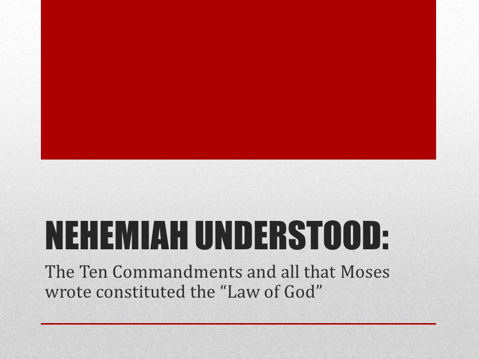 NEHEMIAH UNDERSTOOD: The Ten Commandments and all that Moses wrote constituted the Law of God