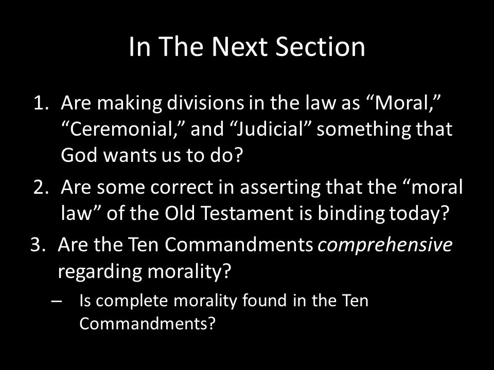 In The Next Section 1.Are making divisions in the law as Moral, Ceremonial, and Judicial something that God wants us to do.
