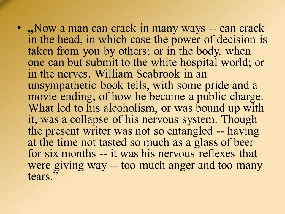 """""""Now a man can crack in many ways -- can crack in the head, in which case the power of decision is taken from you by others; or in the body, when one can but submit to the white hospital world; or in the nerves."""