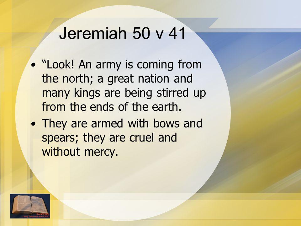 Jeremiah 50 v 41 Look.