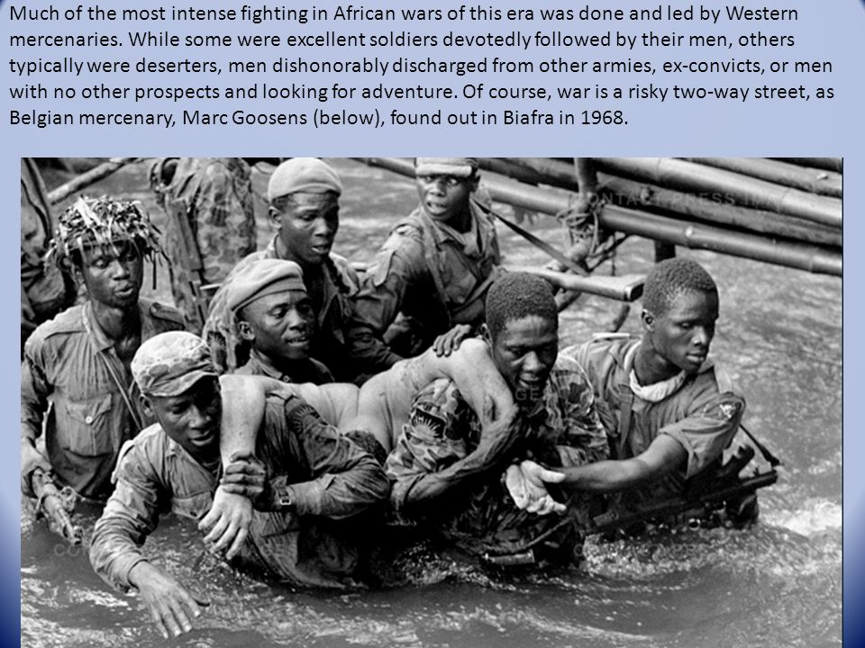 Much of the most intense fighting in African wars of this era was done and led by Western mercenaries. While some were excellent soldiers devotedly fo