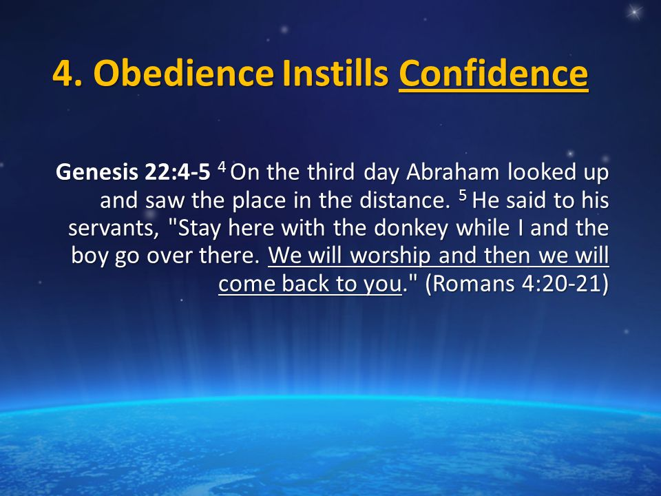 4. Obedience Instills Confidence Genesis 22:4-5 4 On the third day Abraham looked up and saw the place in the distance. 5 He said to his servants,