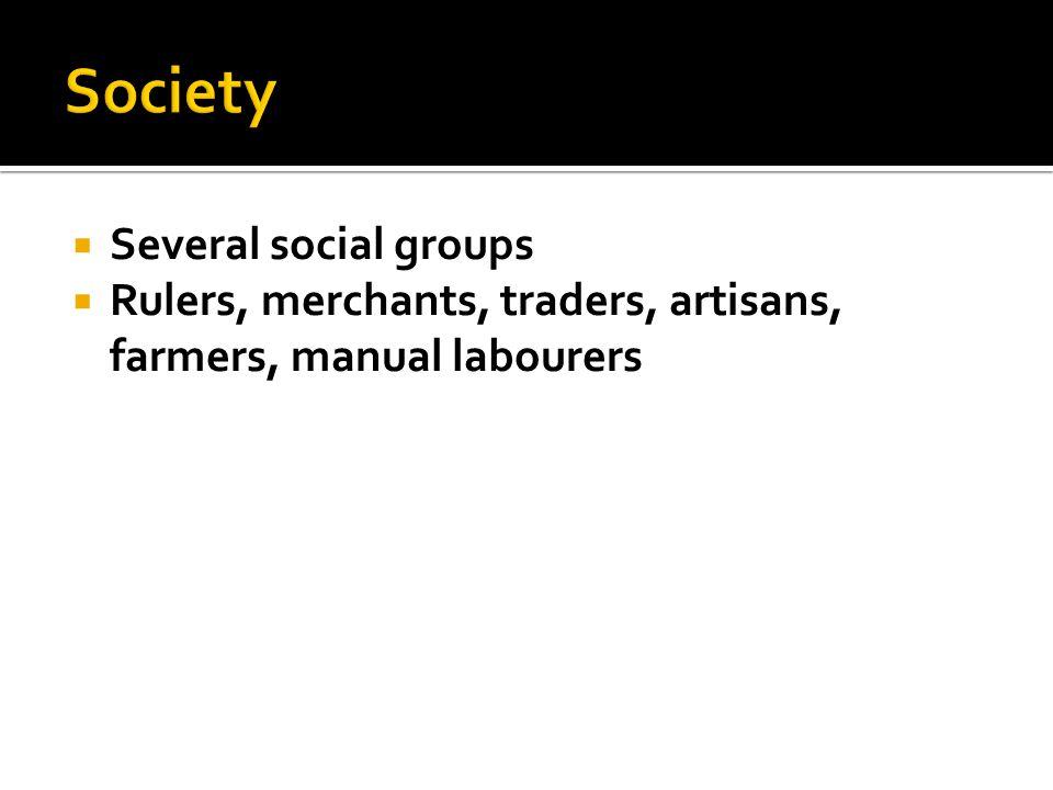  Several social groups  Rulers, merchants, traders, artisans, farmers, manual labourers