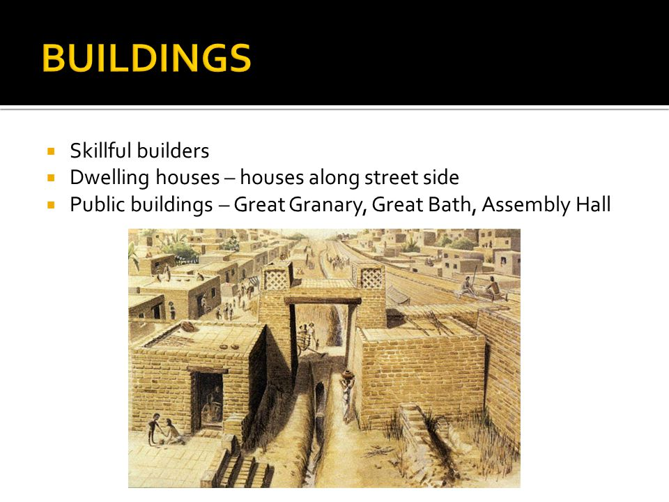  Skillful builders  Dwelling houses – houses along street side  Public buildings – Great Granary, Great Bath, Assembly Hall
