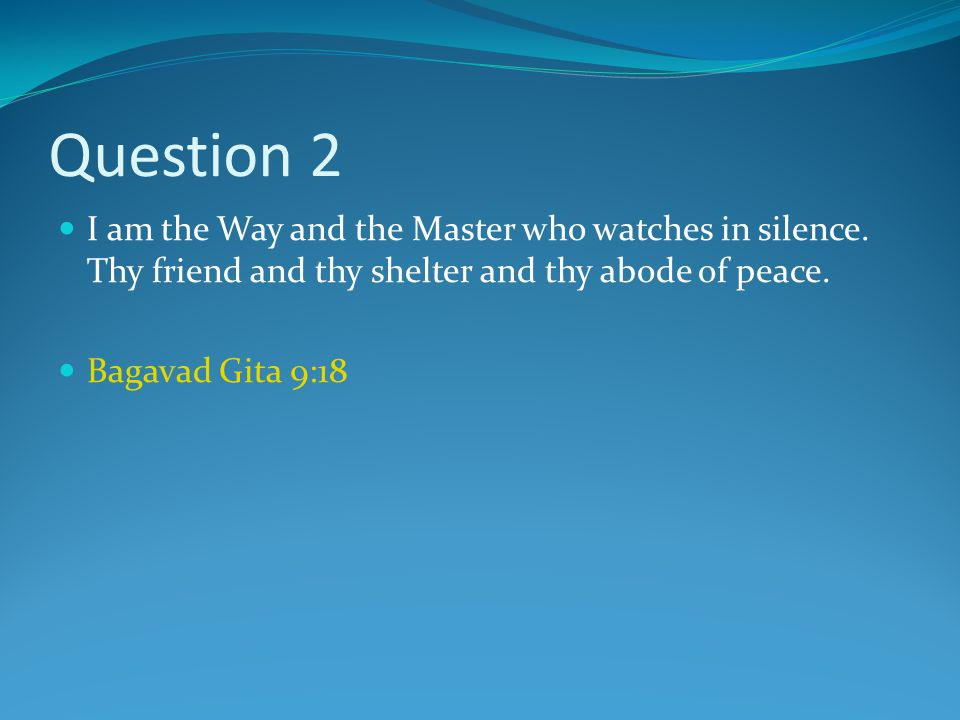 Question 2 I am the Way and the Master who watches in silence.