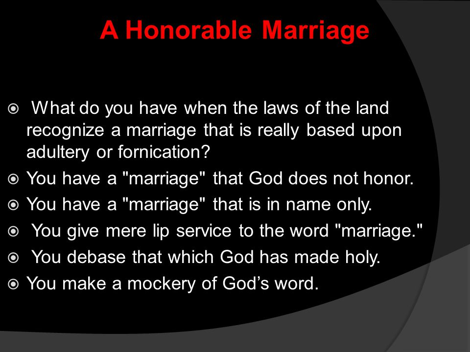 A Honorable Marriage  What do you have when the laws of the land recognize a marriage that is really based upon adultery or fornication?  You have a