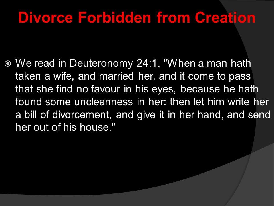 Divorce Forbidden from Creation  We read in Deuteronomy 24:1,
