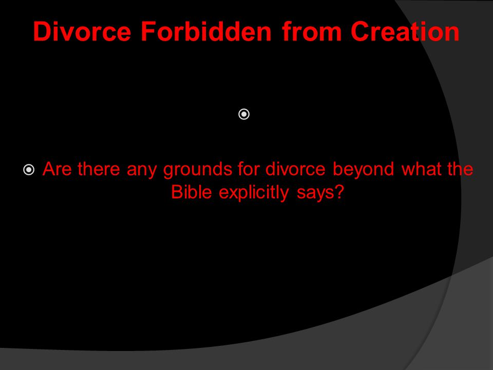 Divorce Forbidden from Creation   Are there any grounds for divorce beyond what the Bible explicitly says?