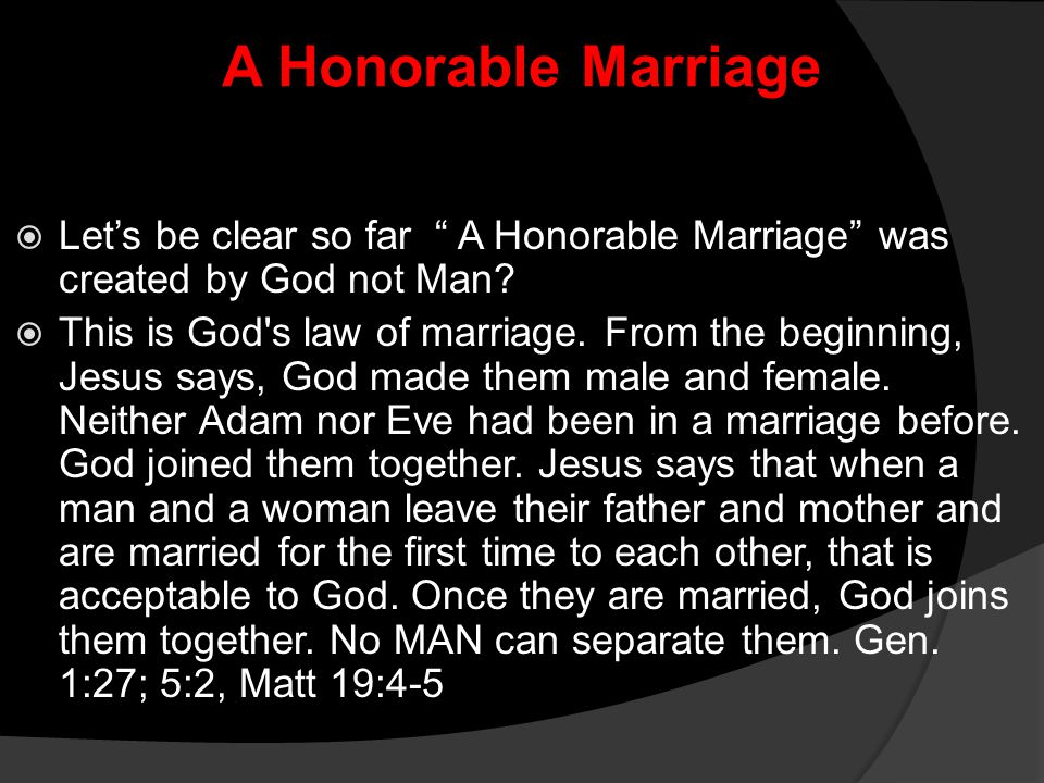 """A Honorable Marriage  Let's be clear so far """" A Honorable Marriage"""" was created by God not Man?  This is God's law of marriage. From the beginning,"""