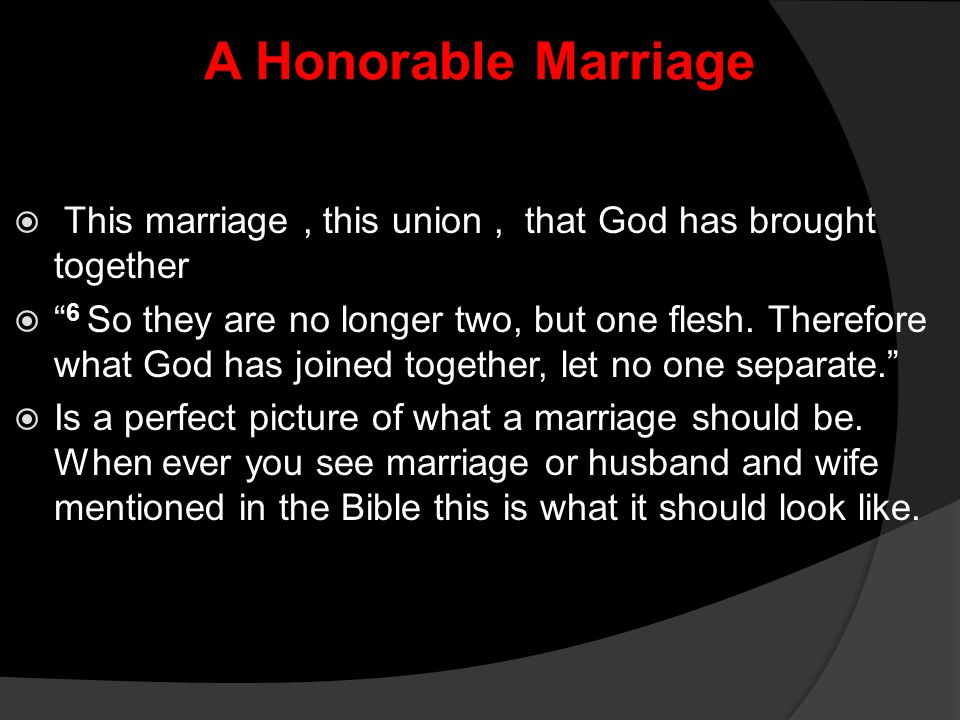 """A Honorable Marriage  This marriage, this union, that God has brought together  """" 6 So they are no longer two, but one flesh. Therefore what God has"""
