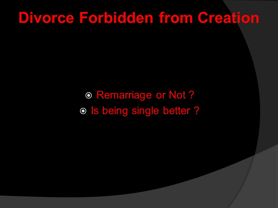Divorce Forbidden from Creation  Remarriage or Not ?  Is being single better ?
