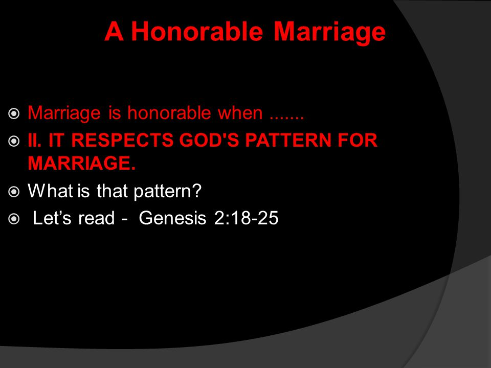 A Honorable Marriage  Commentary:  Gen.2: 18-24; God's creative work was not complete until he made woman.