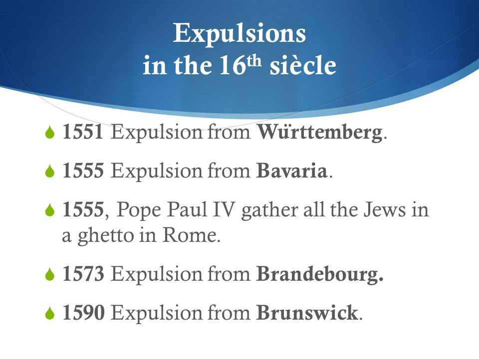 Expulsions in the 16 th siècle  1551 Expulsion from Wu ̈ rttemberg.