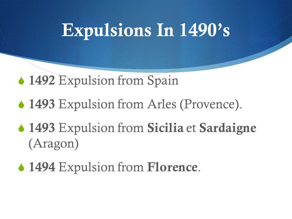 Expulsions In 1490's  1492 Expulsion from Spain  1493 Expulsion from Arles (Provence).