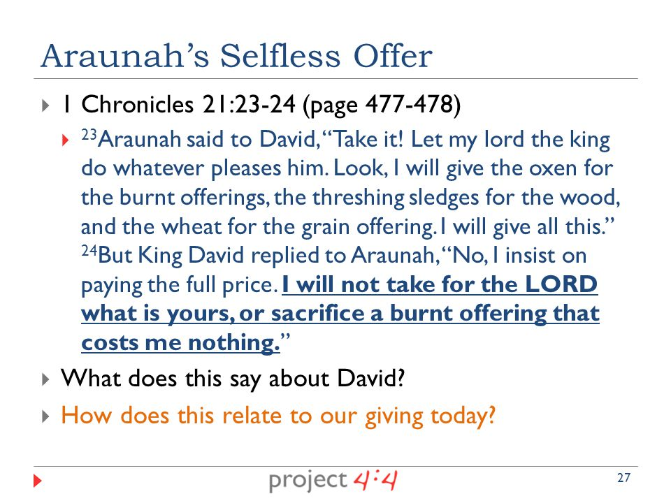  1 Chronicles 21:23-24 (page 477-478)  23 Araunah said to David, Take it.