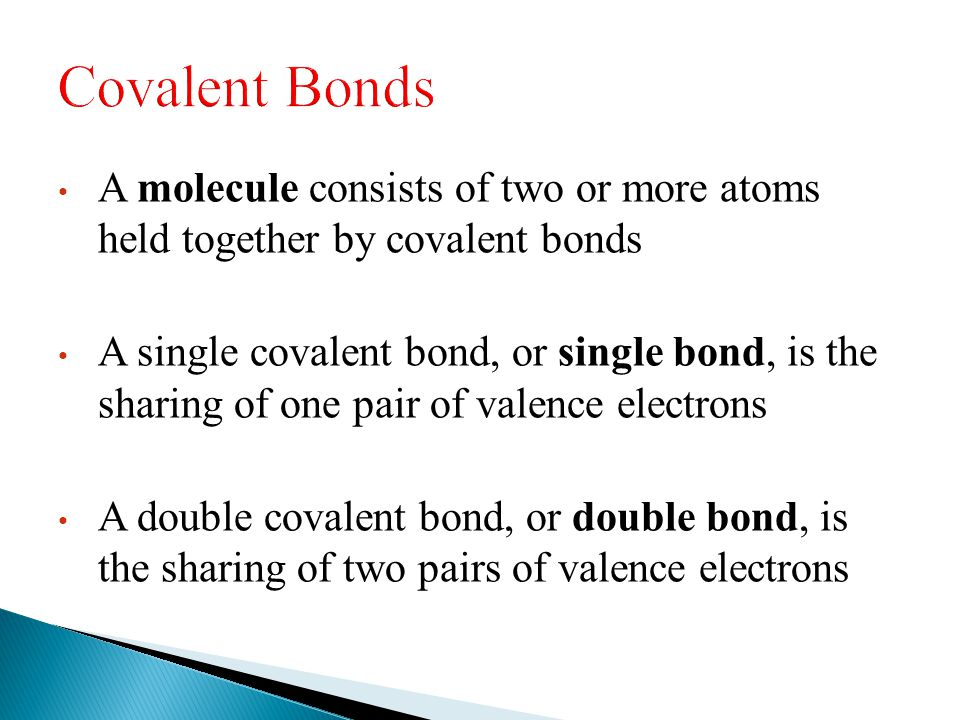 A molecule consists of two or more atoms held together by covalent bonds A single covalent bond, or single bond, is the sharing of one pair of valence