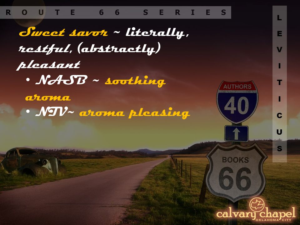 Sweet savor ~ literally, restful, (abstractly) pleasant NASB ~ soothing aroma NIV~ aroma pleasing