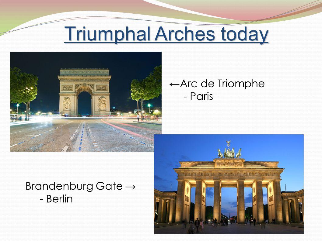 ← Arc de Triomphe - Paris Brandenburg Gate → - Berlin Triumphal Arches today