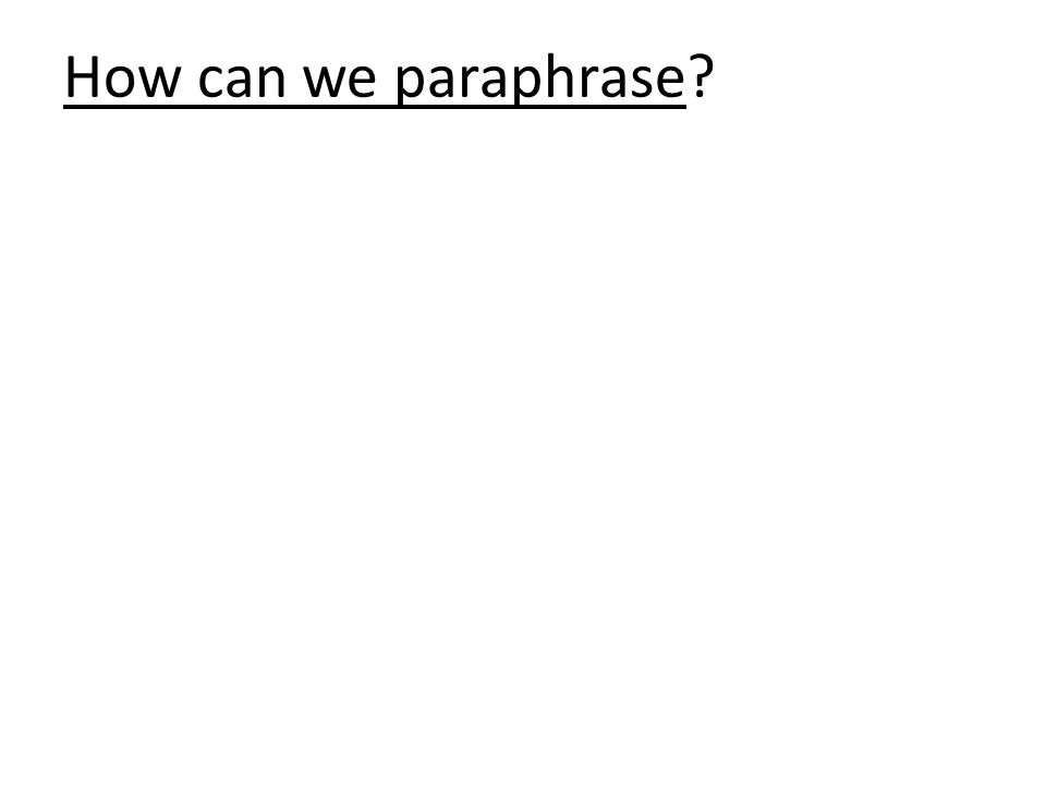 How can we paraphrase?