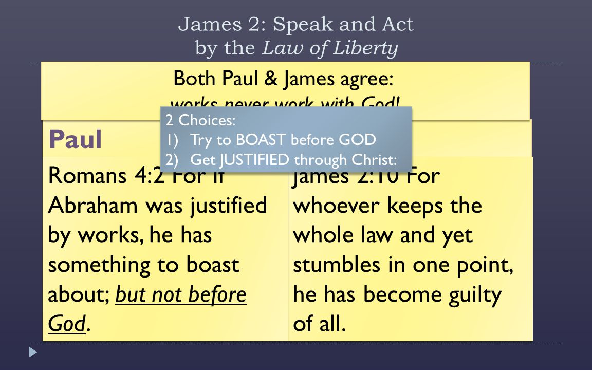 James 2: Speak and Act by the Law of Liberty PaulJames James 2:10 For whoever keeps the whole law and yet stumbles in one point, he has become guilty of all.