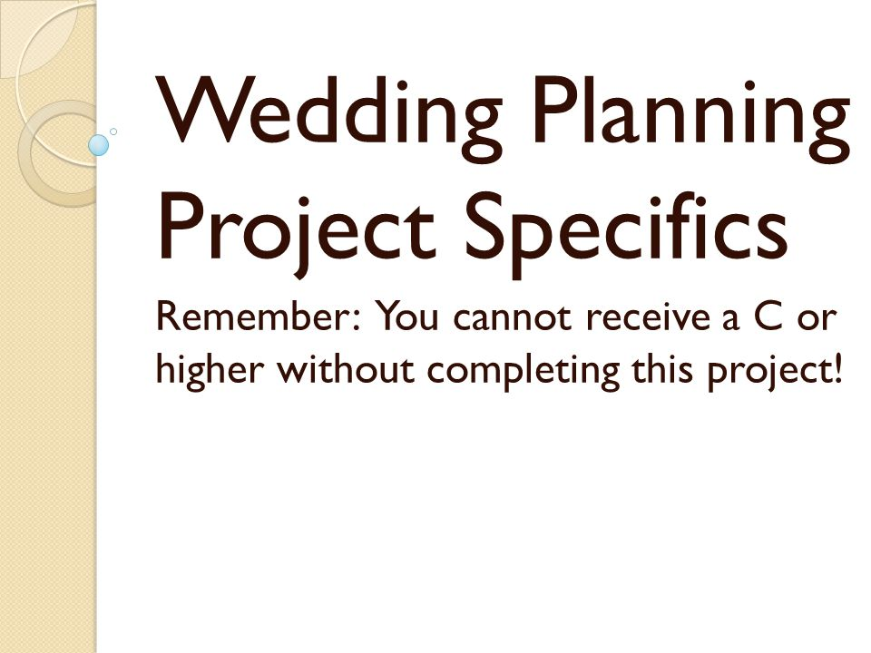 Wedding Planning Project Specifics Remember: You cannot receive a C or higher without completing this project!