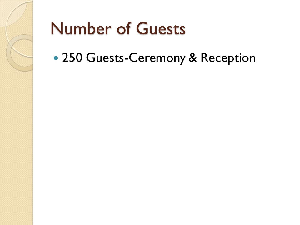 Number of Guests 250 Guests-Ceremony & Reception