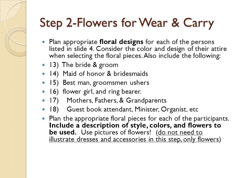Step 2-Flowers for Wear & Carry Plan appropriate floral designs for each of the persons listed in slide 4. Consider the color and design of their atti
