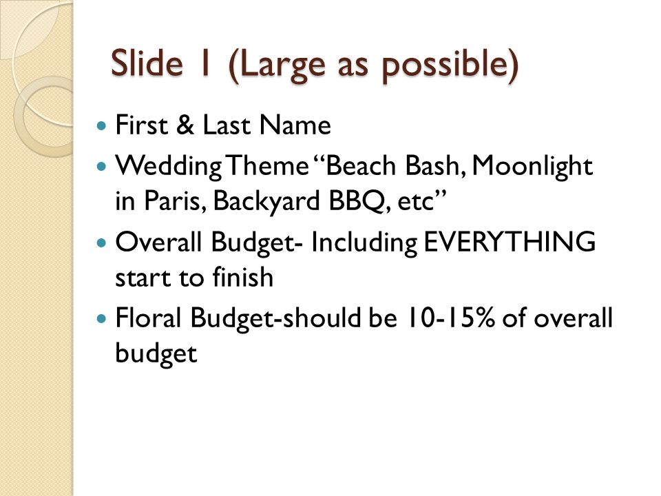 """Slide 1 (Large as possible) First & Last Name Wedding Theme """"Beach Bash, Moonlight in Paris, Backyard BBQ, etc"""" Overall Budget- Including EVERYTHING s"""