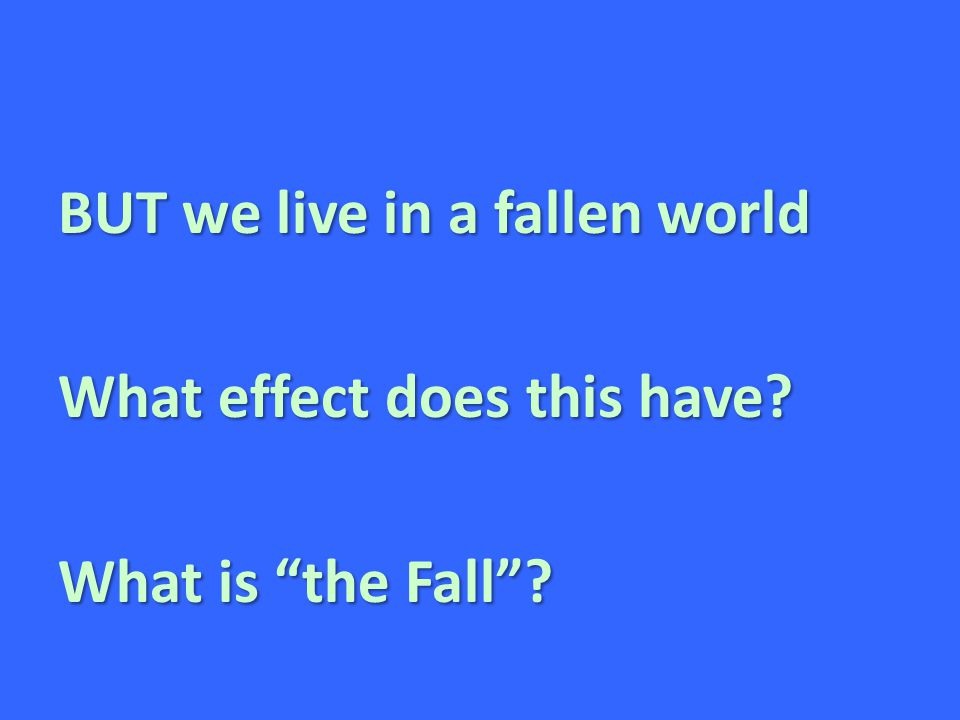 """BUT we live in a fallen world What effect does this have? What is """"the Fall""""?"""
