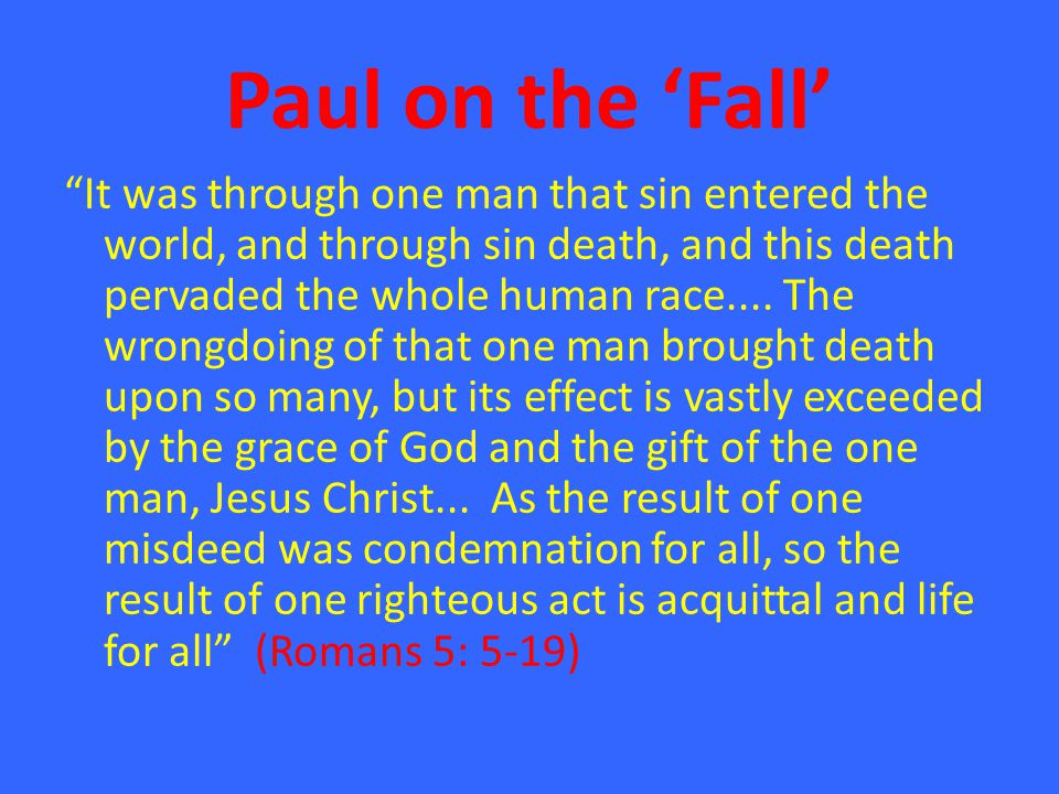 """Paul on the 'Fall' """"It was through one man that sin entered the world, and through sin death, and this death pervaded the whole human race.... The wro"""