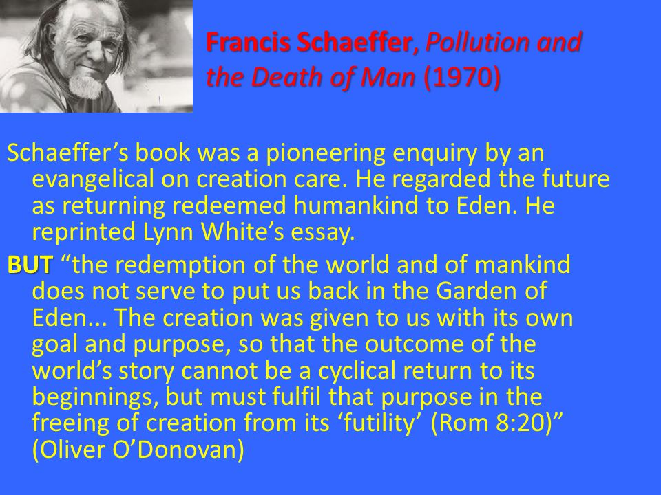 Francis Schaeffer, Pollution and the Death of Man (1970) Schaeffer's book was a pioneering enquiry by an evangelical on creation care. He regarded the